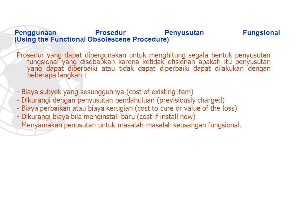 Penggunaan Prosedur Penyusutan Fungsional (Using the Functional Obsolescene Procedure) Prosedur yang dapat dipergunakan untuk menghitung segala bentuk