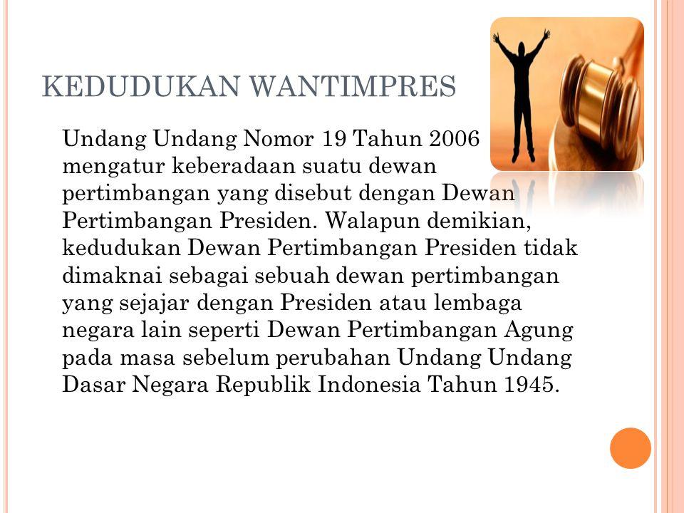 KEDUDUKAN WANTIMPRES Undang Undang Nomor 19 Tahun 2006 mengatur keberadaan suatu dewan pertimbangan yang disebut dengan Dewan Pertimbangan Presiden.