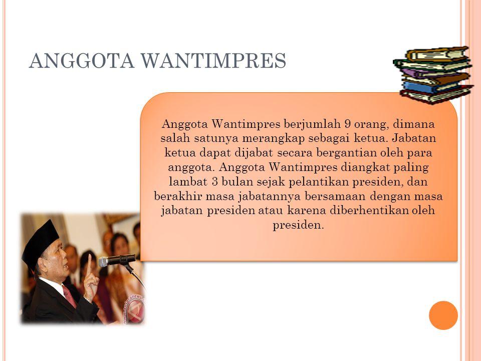 ANGGOTA WANTIMPRES Anggota Wantimpres berjumlah 9 orang, dimana salah satunya merangkap sebagai ketua.