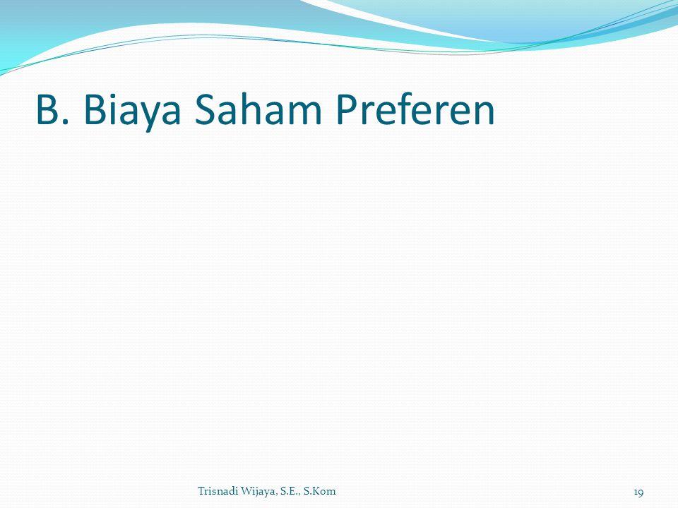 B. Biaya Saham Preferen Trisnadi Wijaya, S.E., S.Kom19