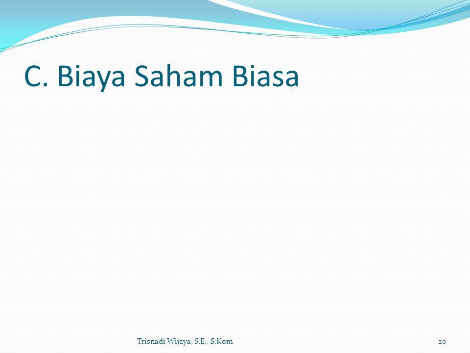 C. Biaya Saham Biasa Trisnadi Wijaya, S.E., S.Kom20