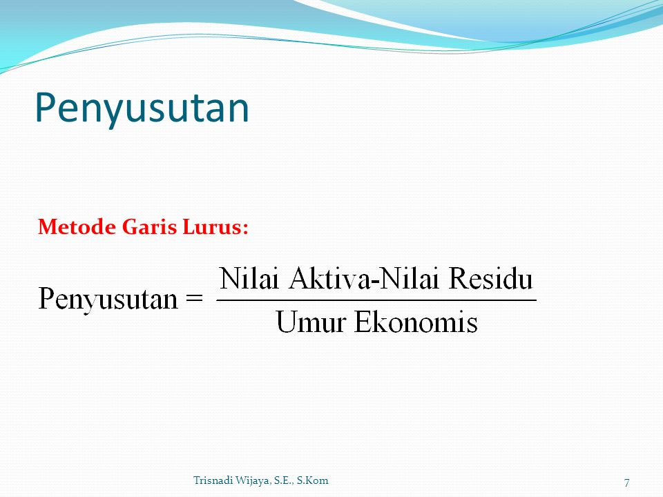 Penyusutan Trisnadi Wijaya, S.E., S.Kom7 Metode Garis Lurus: