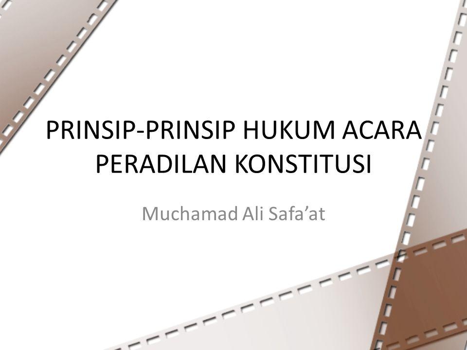 PRINSIP-PRINSIP HUKUM ACARA PERADILAN KONSTITUSI Muchamad Ali Safa'at