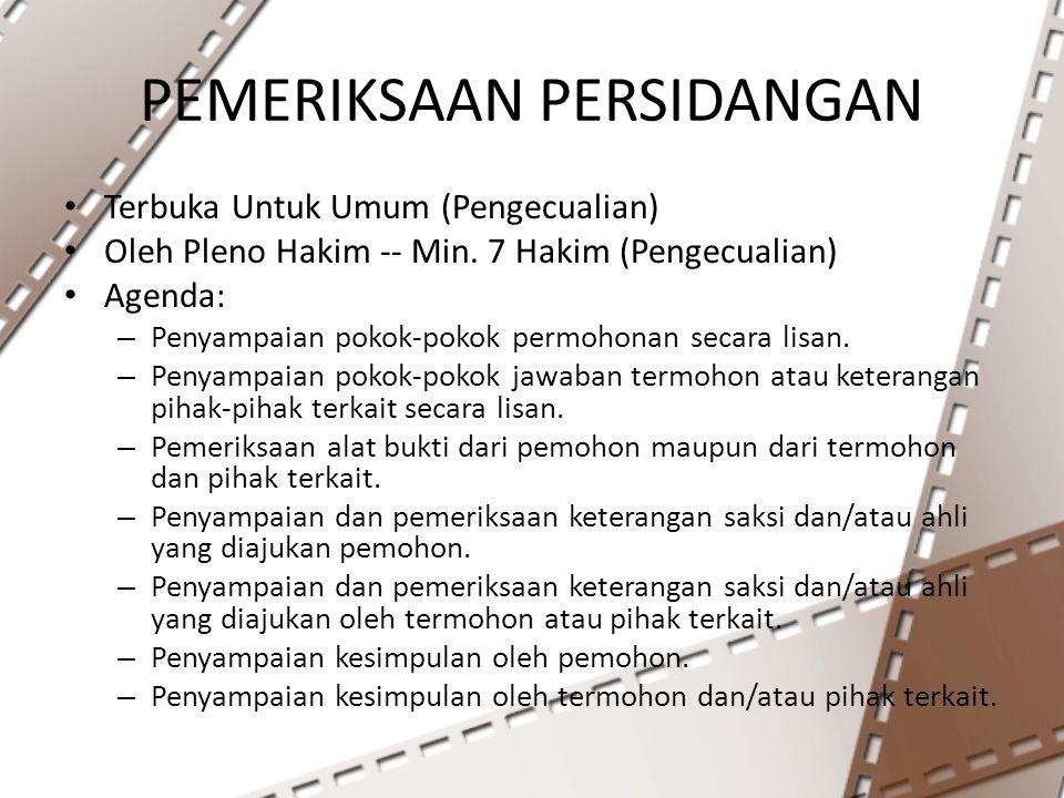 PEMERIKSAAN PERSIDANGAN Terbuka Untuk Umum (Pengecualian) Oleh Pleno Hakim -- Min. 7 Hakim (Pengecualian) Agenda: – Penyampaian pokok-pokok permohonan
