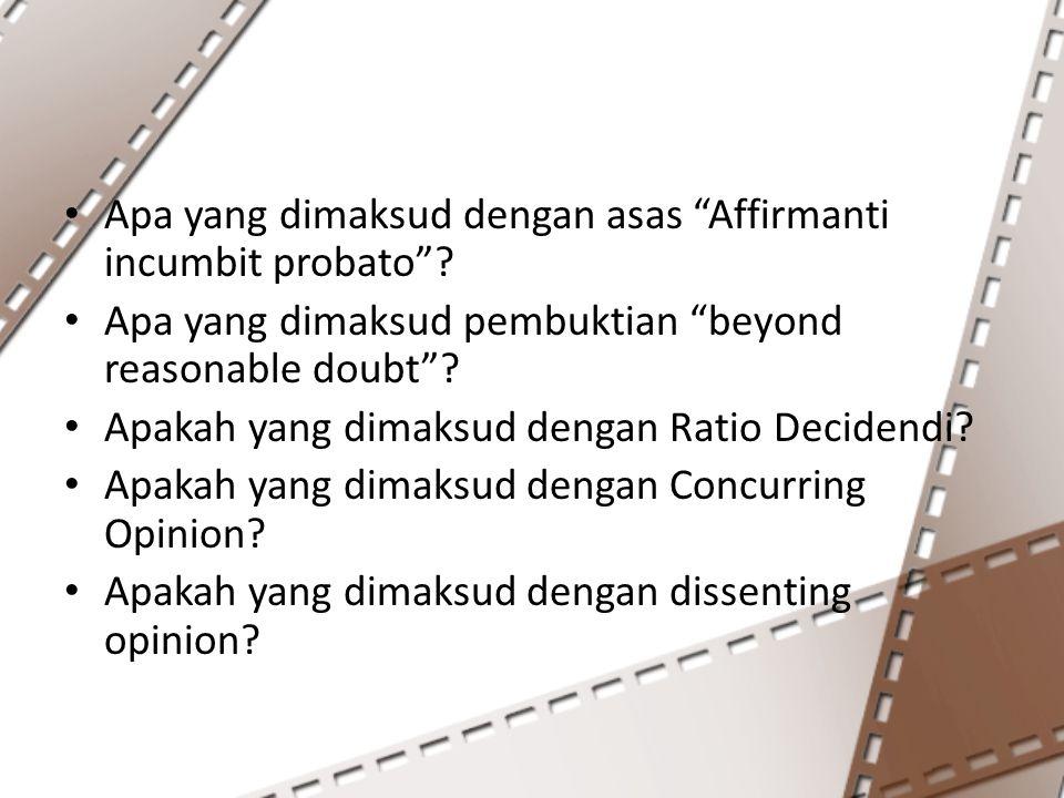 "Apa yang dimaksud dengan asas ""Affirmanti incumbit probato""? Apa yang dimaksud pembuktian ""beyond reasonable doubt""? Apakah yang dimaksud dengan Ratio"