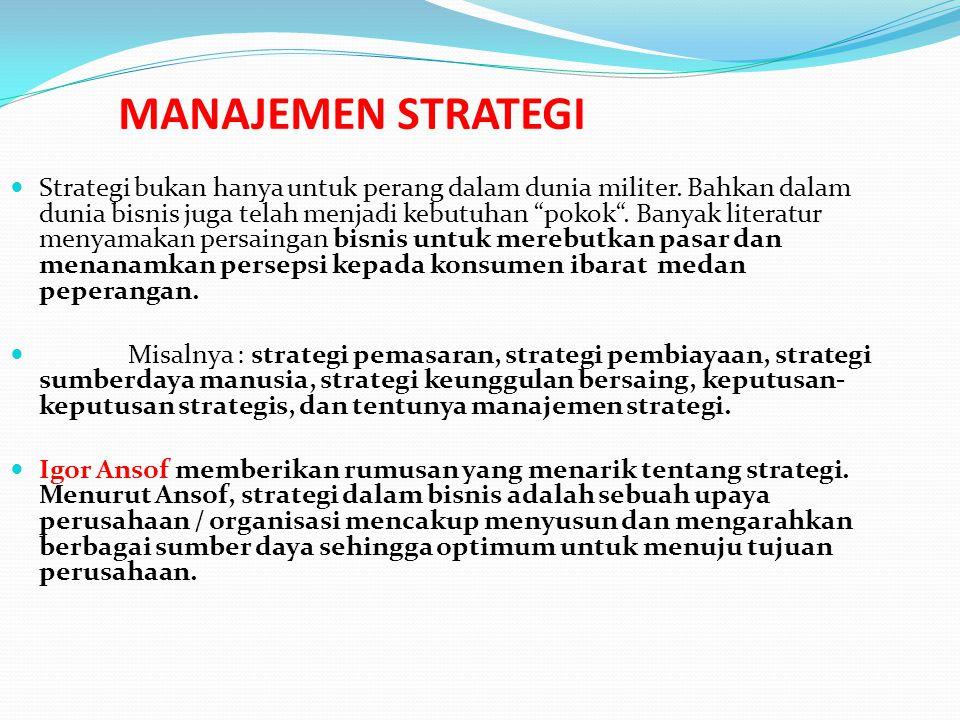 """MANAJEMEN STRATEGI Strategi bukan hanya untuk perang dalam dunia militer. Bahkan dalam dunia bisnis juga telah menjadi kebutuhan """"pokok"""". Banyak liter"""