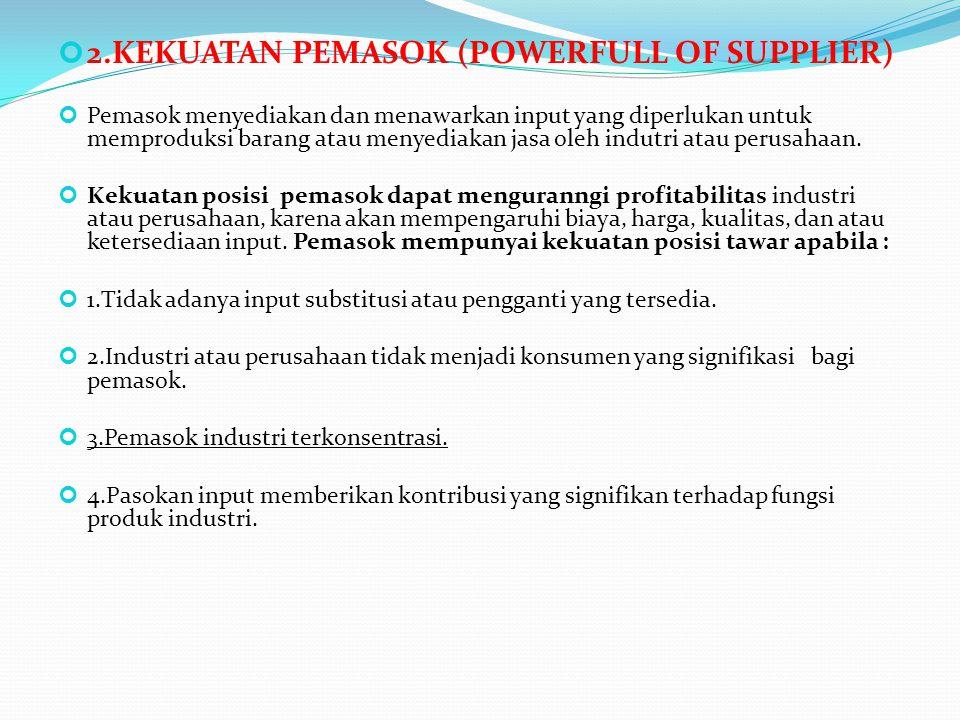 2.KEKUATAN PEMASOK (POWERFULL OF SUPPLIER) Pemasok menyediakan dan menawarkan input yang diperlukan untuk memproduksi barang atau menyediakan jasa ole