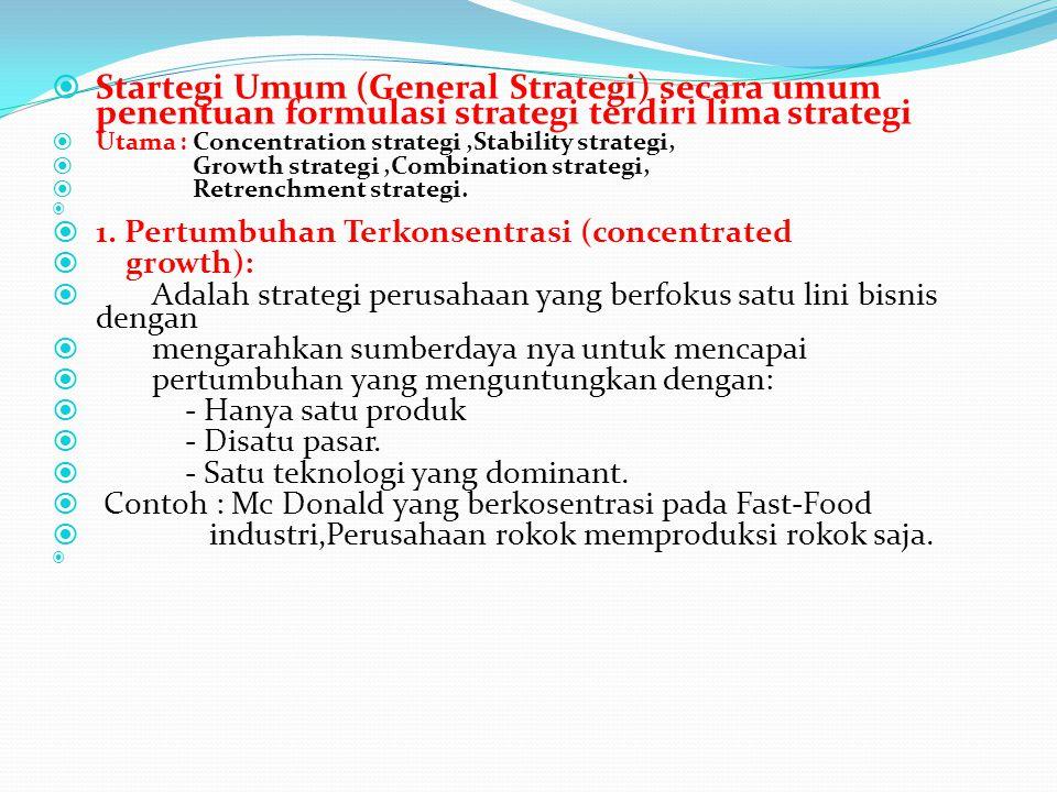  Startegi Umum (General Strategi) secara umum penentuan formulasi strategi terdiri lima strategi  Utama : Concentration strategi,Stability strategi,