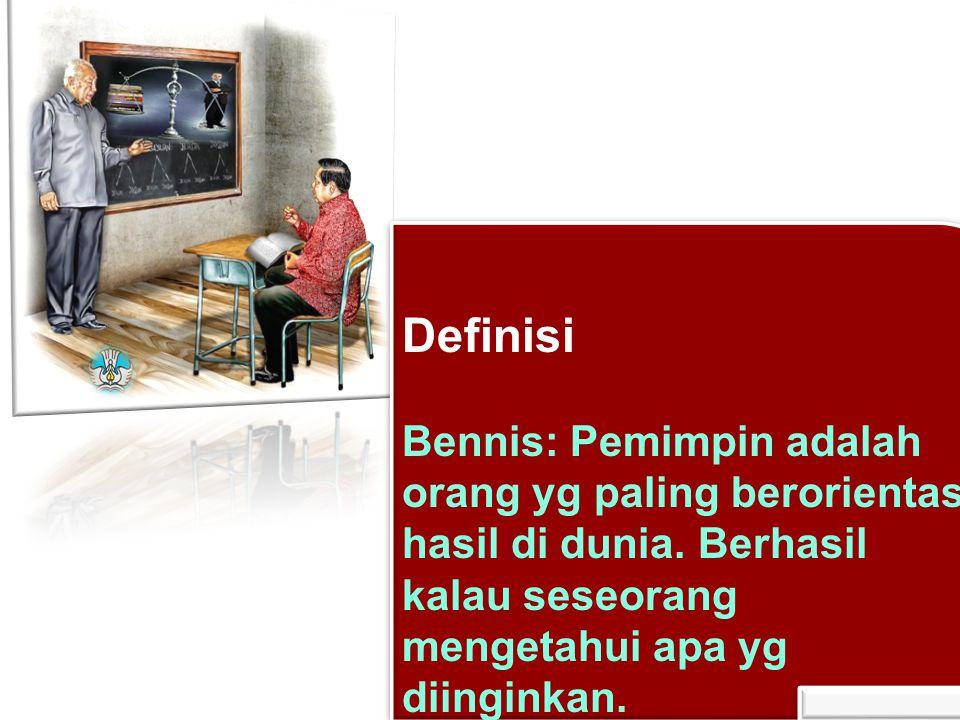 Definisi Bennis: Pemimpin adalah orang yg paling berorientasi hasil di dunia.