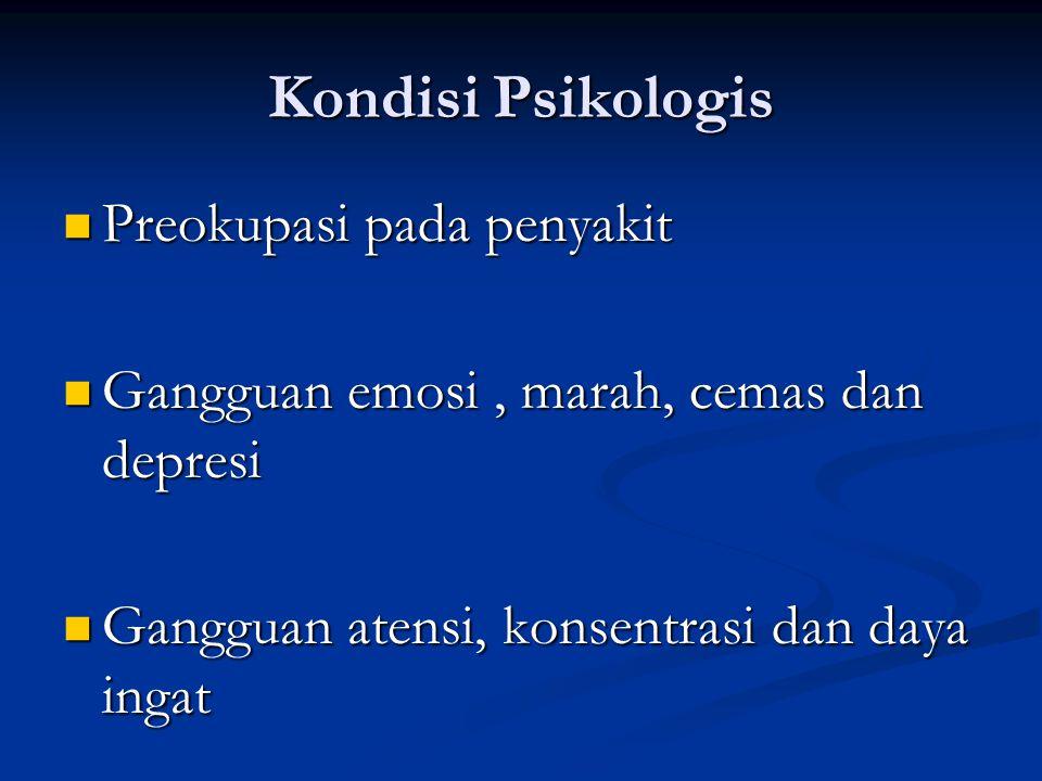 Kondisi Psikologis Preokupasi pada penyakit Preokupasi pada penyakit Gangguan emosi, marah, cemas dan depresi Gangguan emosi, marah, cemas dan depresi Gangguan atensi, konsentrasi dan daya ingat Gangguan atensi, konsentrasi dan daya ingat