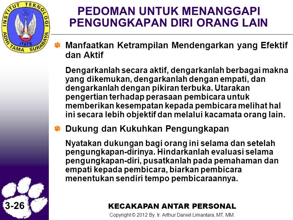 KECAKAPAN ANTAR PERSONAL Copyright © 2012 By. Ir. Arthur Daniel Limantara, MT, MM. 3-26 PEDOMAN UNTUK MENANGGAPI PENGUNGKAPAN DIRI ORANG LAIN Manfaatk