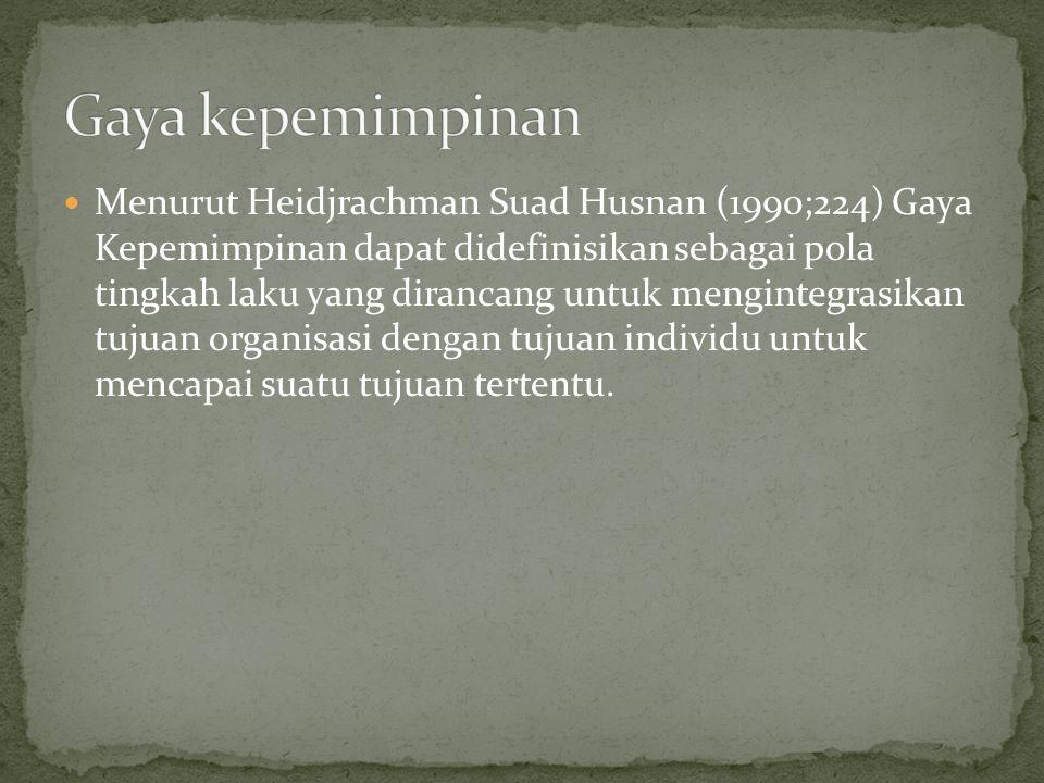 Menurut Heidjrachman Suad Husnan (1990;224) Gaya Kepemimpinan dapat didefinisikan sebagai pola tingkah laku yang dirancang untuk mengintegrasikan tujuan organisasi dengan tujuan individu untuk mencapai suatu tujuan tertentu.