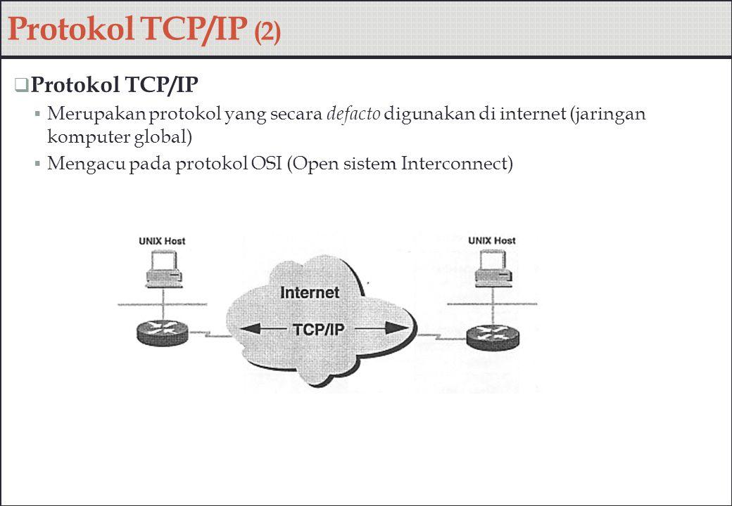 Protokol TCP/IP (2)  Protokol TCP/IP  Merupakan protokol yang secara defacto digunakan di internet (jaringan komputer global)  Mengacu pada protoko