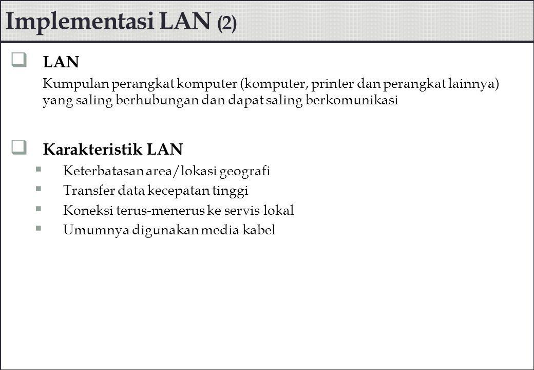 Implementasi LAN (2)  LAN Kumpulan perangkat komputer (komputer, printer dan perangkat lainnya) yang saling berhubungan dan dapat saling berkomunikas