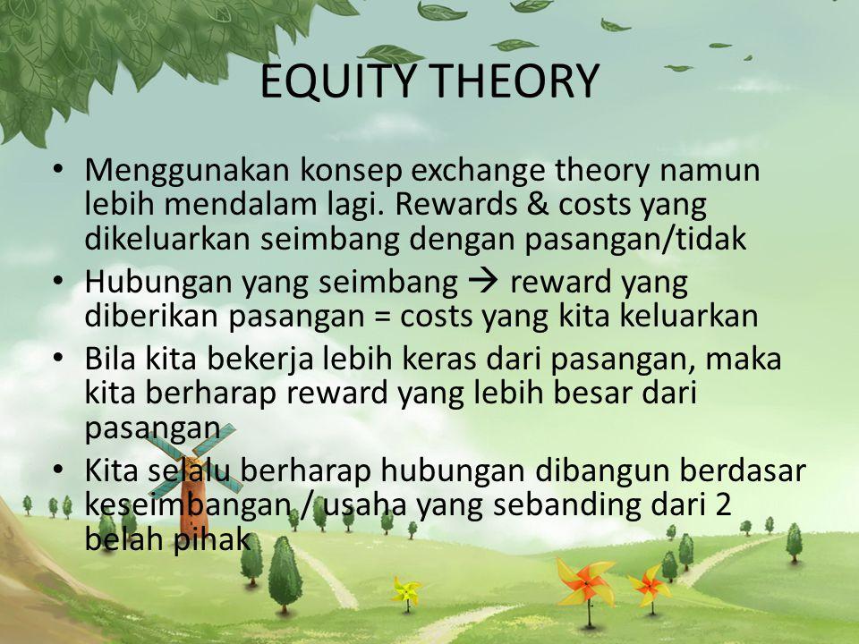 EQUITY THEORY Menggunakan konsep exchange theory namun lebih mendalam lagi.