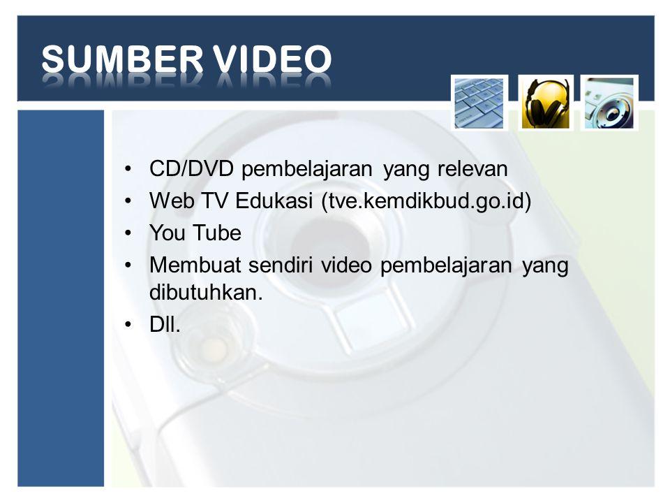 CD/DVD pembelajaran yang relevan Web TV Edukasi (tve.kemdikbud.go.id) You Tube Membuat sendiri video pembelajaran yang dibutuhkan.