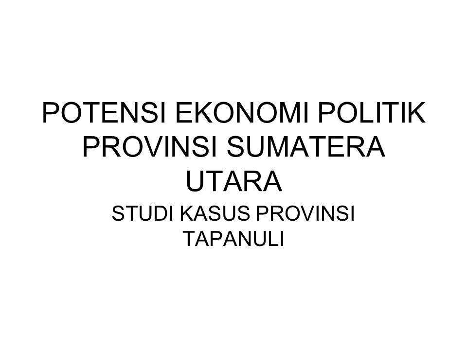 POTENSI EKONOMI POLITIK PROVINSI SUMATERA UTARA STUDI KASUS PROVINSI TAPANULI