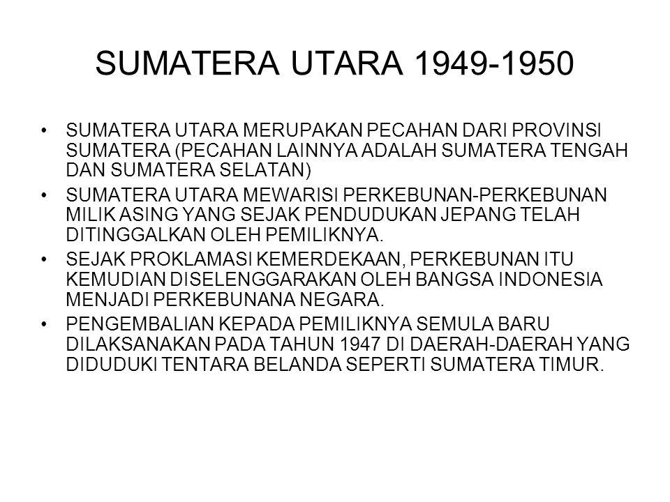 SUMATERA UTARA 1949-1950 SUMATERA UTARA MERUPAKAN PECAHAN DARI PROVINSI SUMATERA (PECAHAN LAINNYA ADALAH SUMATERA TENGAH DAN SUMATERA SELATAN) SUMATER