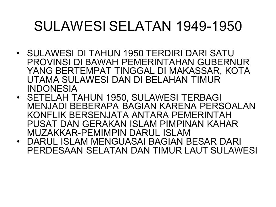 SULAWESI SELATAN 1949-1950 SULAWESI DI TAHUN 1950 TERDIRI DARI SATU PROVINSI DI BAWAH PEMERINTAHAN GUBERNUR YANG BERTEMPAT TINGGAL DI MAKASSAR, KOTA U