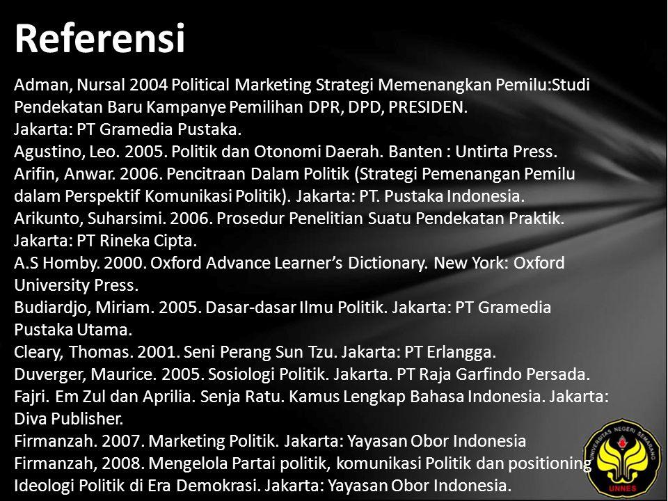Referensi Adman, Nursal 2004 Political Marketing Strategi Memenangkan Pemilu:Studi Pendekatan Baru Kampanye Pemilihan DPR, DPD, PRESIDEN.
