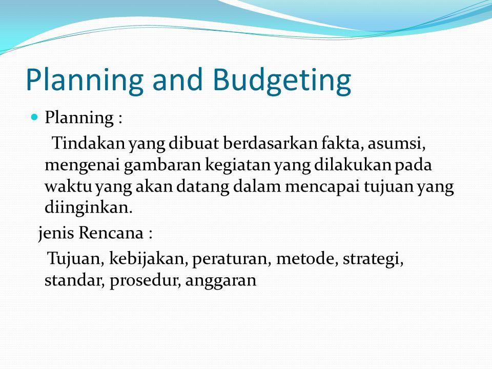 Planning and Budgeting Planning : Tindakan yang dibuat berdasarkan fakta, asumsi, mengenai gambaran kegiatan yang dilakukan pada waktu yang akan datan
