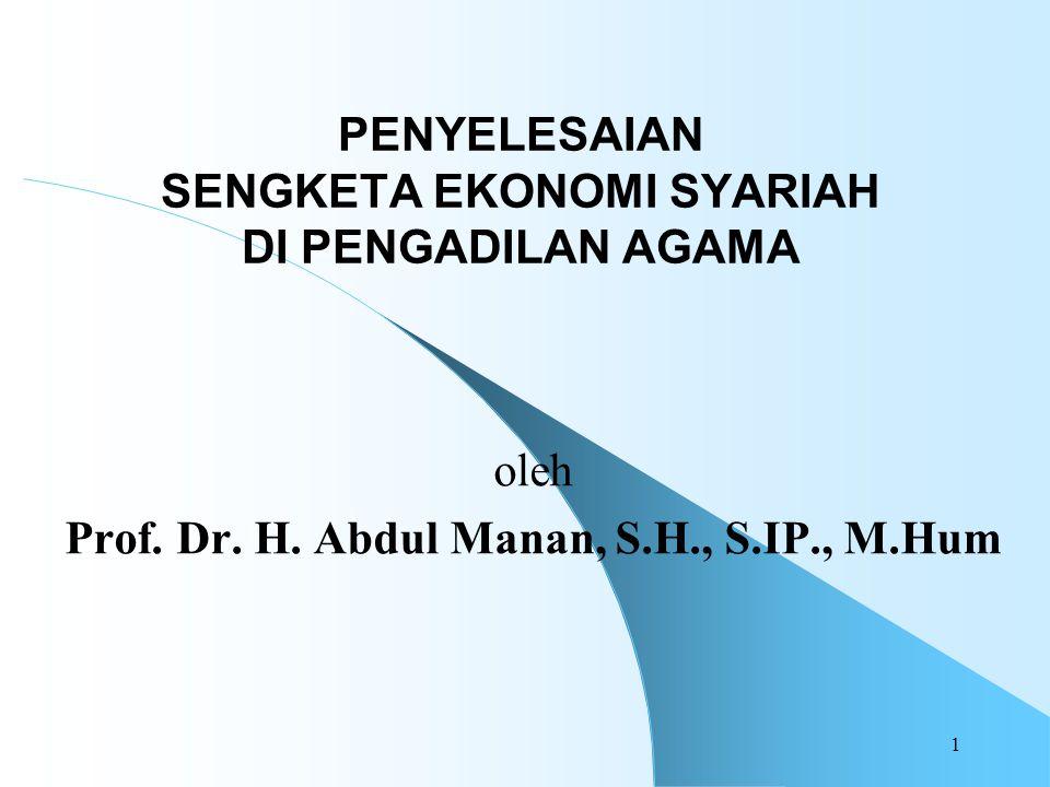 PENYELESAIAN SENGKETA EKONOMI SYARIAH DI PENGADILAN AGAMA oleh Prof. Dr. H. Abdul Manan, S.H., S.IP., M.Hum 1