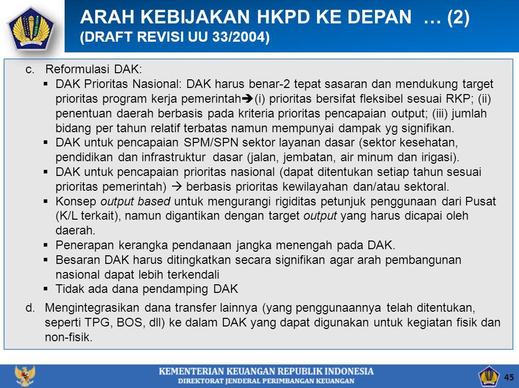 c.Reformulasi DAK:  DAK Prioritas Nasional: DAK harus benar-2 tepat sasaran dan mendukung target prioritas program kerja pemerintah  (i) prioritas b