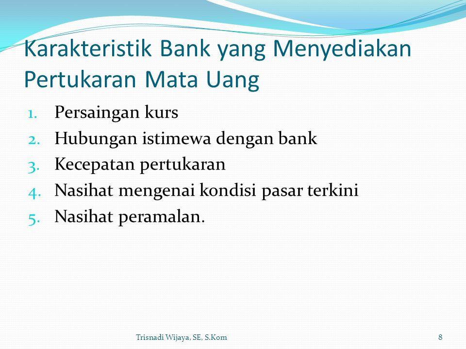 Karakteristik Bank yang Menyediakan Pertukaran Mata Uang 1. Persaingan kurs 2. Hubungan istimewa dengan bank 3. Kecepatan pertukaran 4. Nasihat mengen
