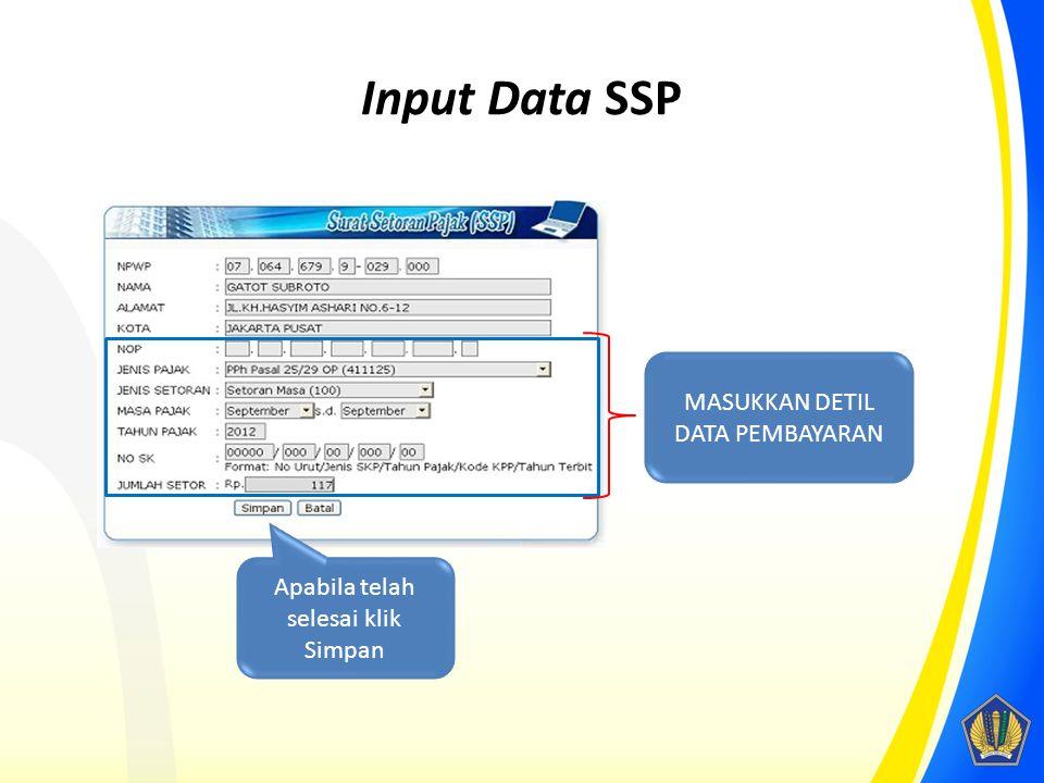 Input Data SSP MASUKKAN DETIL DATA PEMBAYARAN Apabila telah selesai klik Simpan