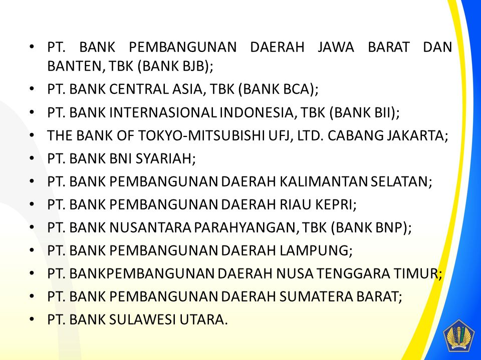 PT. BANK PEMBANGUNAN DAERAH JAWA BARAT DAN BANTEN, TBK (BANK BJB); PT. BANK CENTRAL ASIA, TBK (BANK BCA); PT. BANK INTERNASIONAL INDONESIA, TBK (BANK