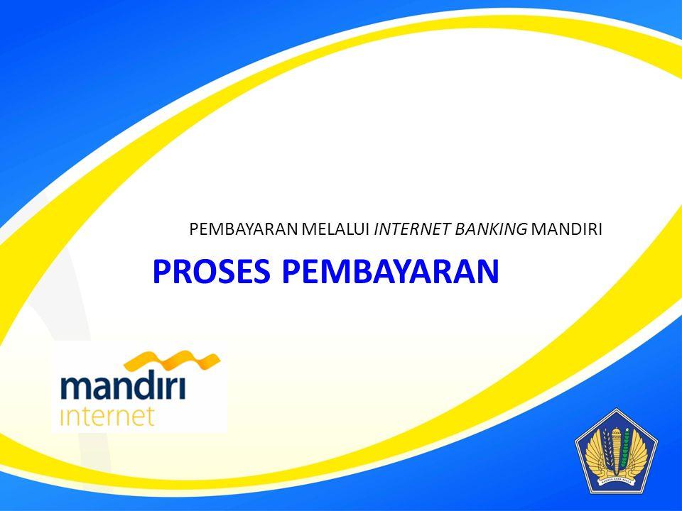 PROSES PEMBAYARAN PEMBAYARAN MELALUI INTERNET BANKING MANDIRI