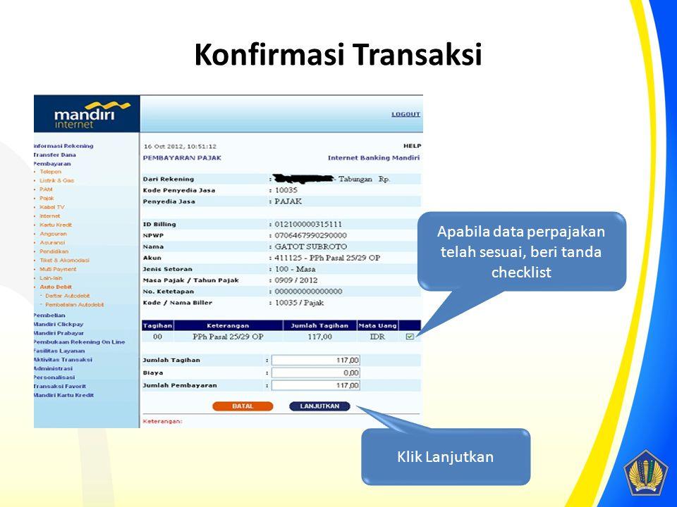 Konfirmasi Transaksi Apabila data perpajakan telah sesuai, beri tanda checklist Klik Lanjutkan