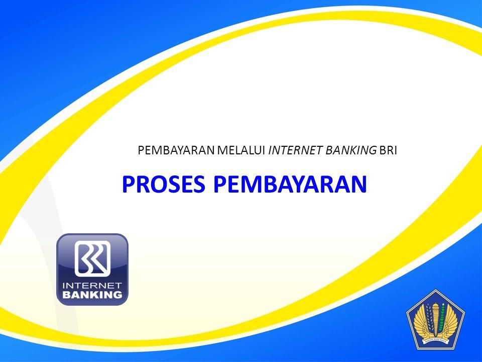 PROSES PEMBAYARAN PEMBAYARAN MELALUI INTERNET BANKING BRI