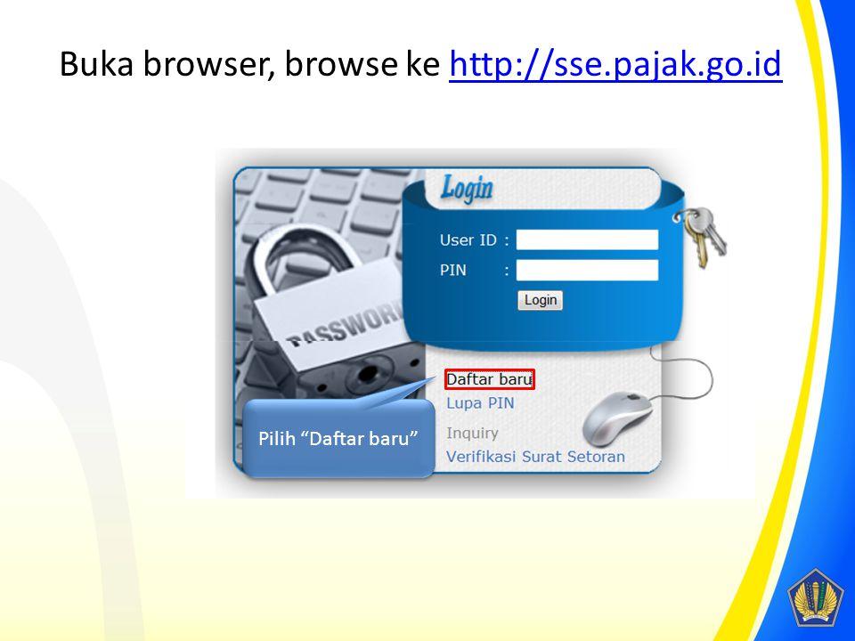 "Buka browser, browse ke http://sse.pajak.go.idhttp://sse.pajak.go.id Pilih ""Daftar baru"""