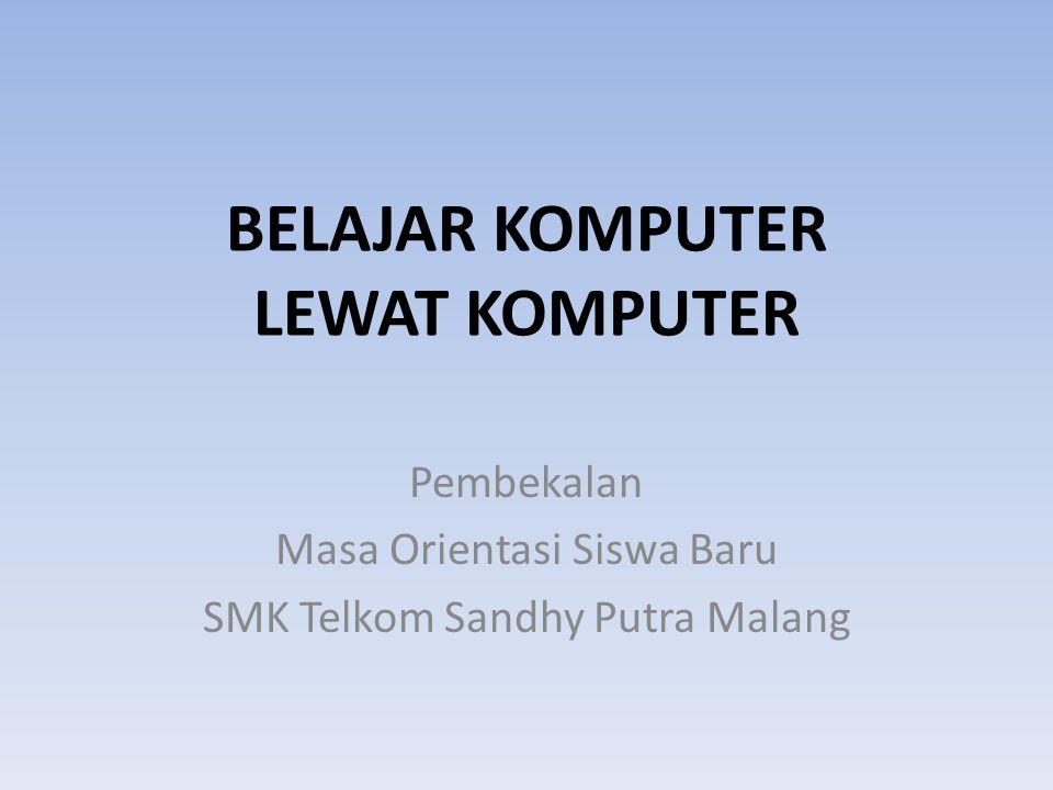 BELAJAR KOMPUTER LEWAT KOMPUTER Pembekalan Masa Orientasi Siswa Baru SMK Telkom Sandhy Putra Malang