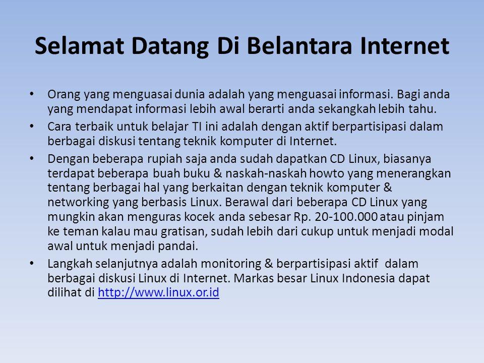 Selamat Datang Di Belantara Internet Orang yang menguasai dunia adalah yang menguasai informasi.