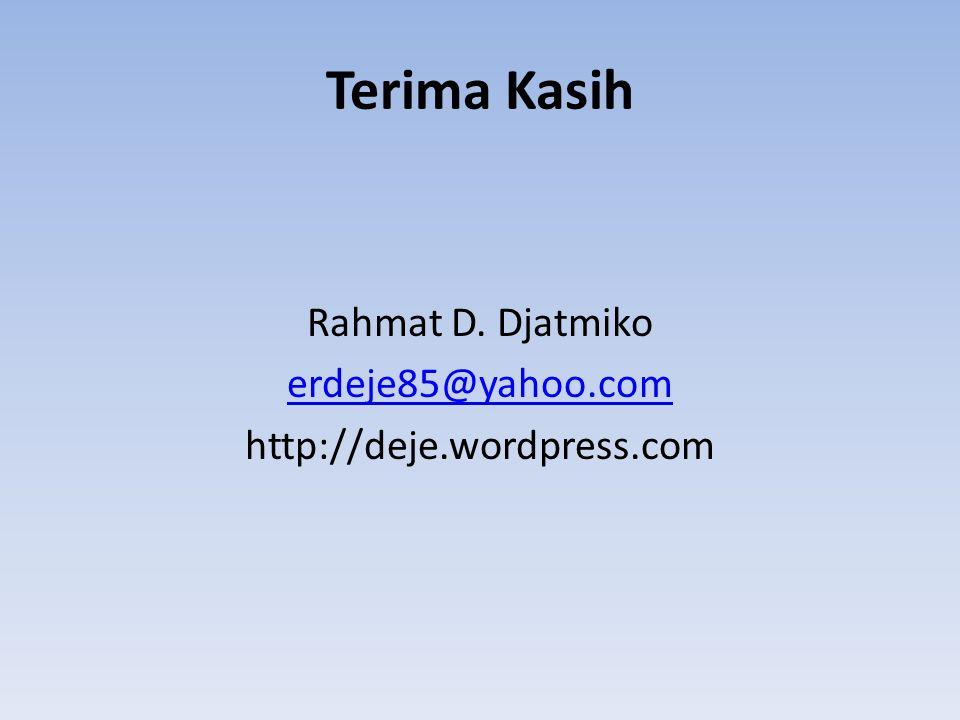 Terima Kasih Rahmat D. Djatmiko erdeje85@yahoo.com http://deje.wordpress.com