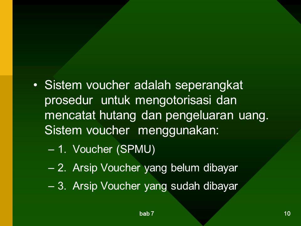 bab 7 10 Sistem voucher adalah seperangkat prosedur untuk mengotorisasi dan mencatat hutang dan pengeluaran uang. Sistem voucher menggunakan: –1. Vouc