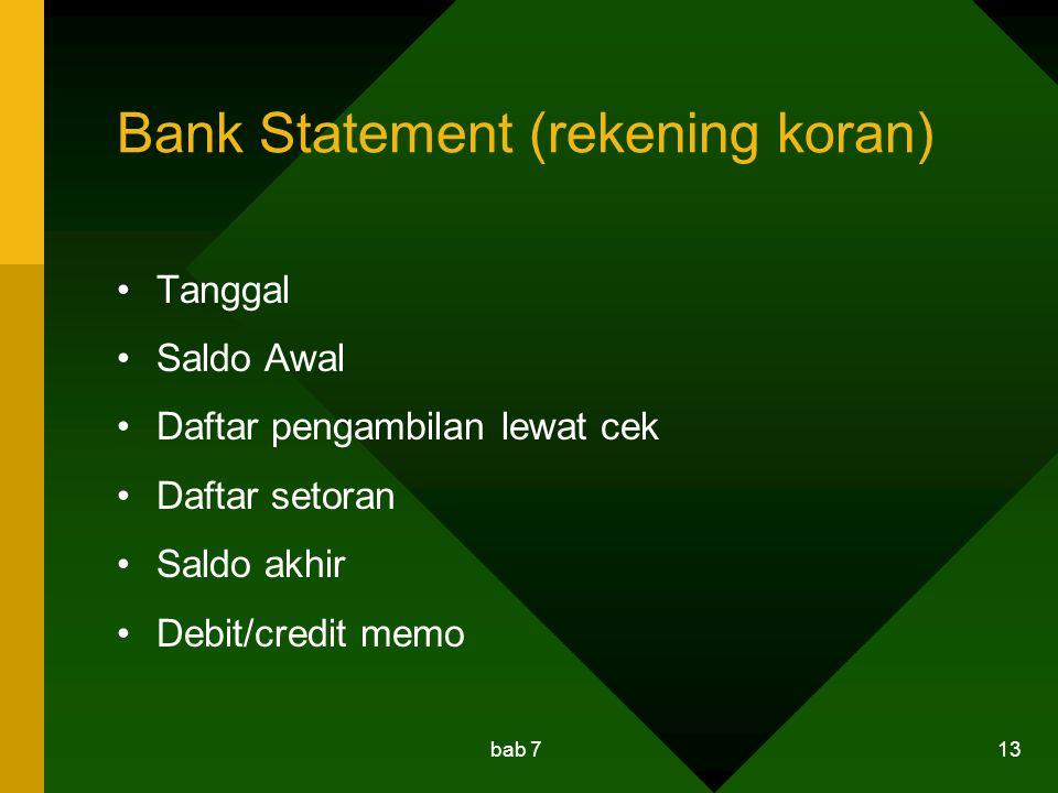 bab 7 13 Bank Statement (rekening koran) Tanggal Saldo Awal Daftar pengambilan lewat cek Daftar setoran Saldo akhir Debit/credit memo