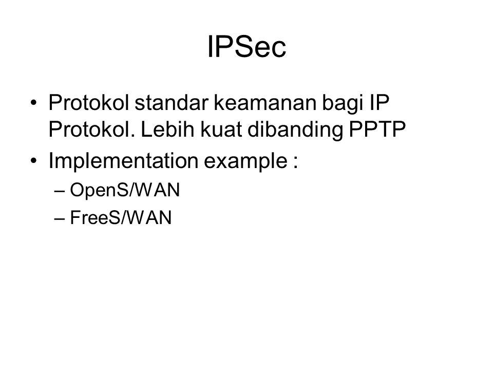 IPSec Protokol standar keamanan bagi IP Protokol.