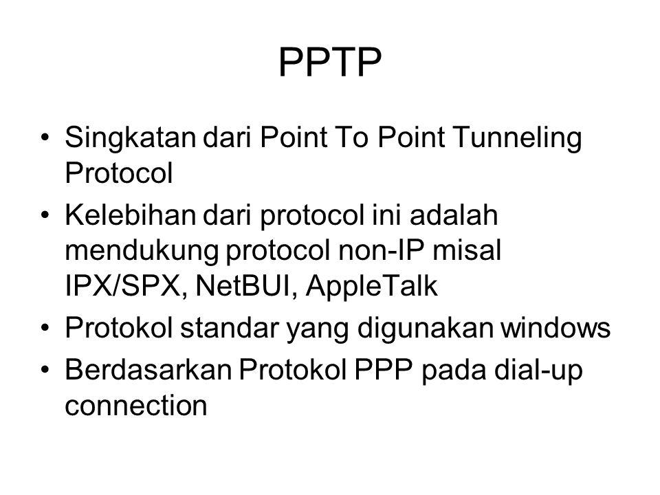 PPTP Singkatan dari Point To Point Tunneling Protocol Kelebihan dari protocol ini adalah mendukung protocol non-IP misal IPX/SPX, NetBUI, AppleTalk Protokol standar yang digunakan windows Berdasarkan Protokol PPP pada dial-up connection