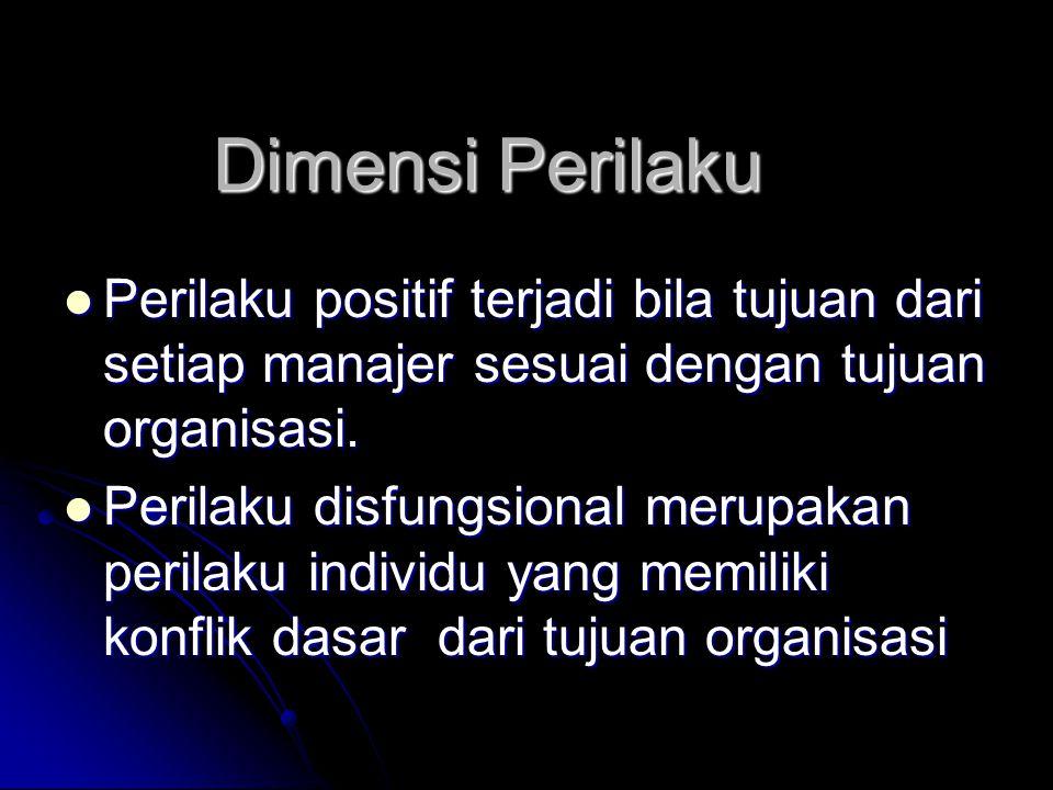 Dimensi Perilaku Perilaku positif terjadi bila tujuan dari setiap manajer sesuai dengan tujuan organisasi. Perilaku positif terjadi bila tujuan dari s