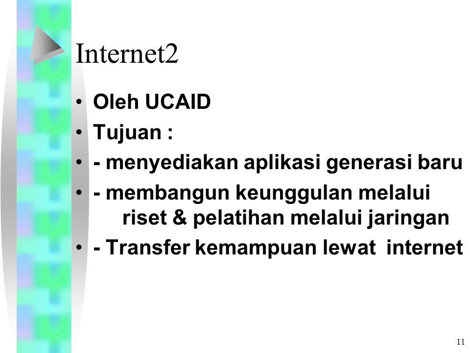 11 Internet2 Oleh UCAID Tujuan : - menyediakan aplikasi generasi baru - membangun keunggulan melalui riset & pelatihan melalui jaringan - Transfer kemampuan lewat internet