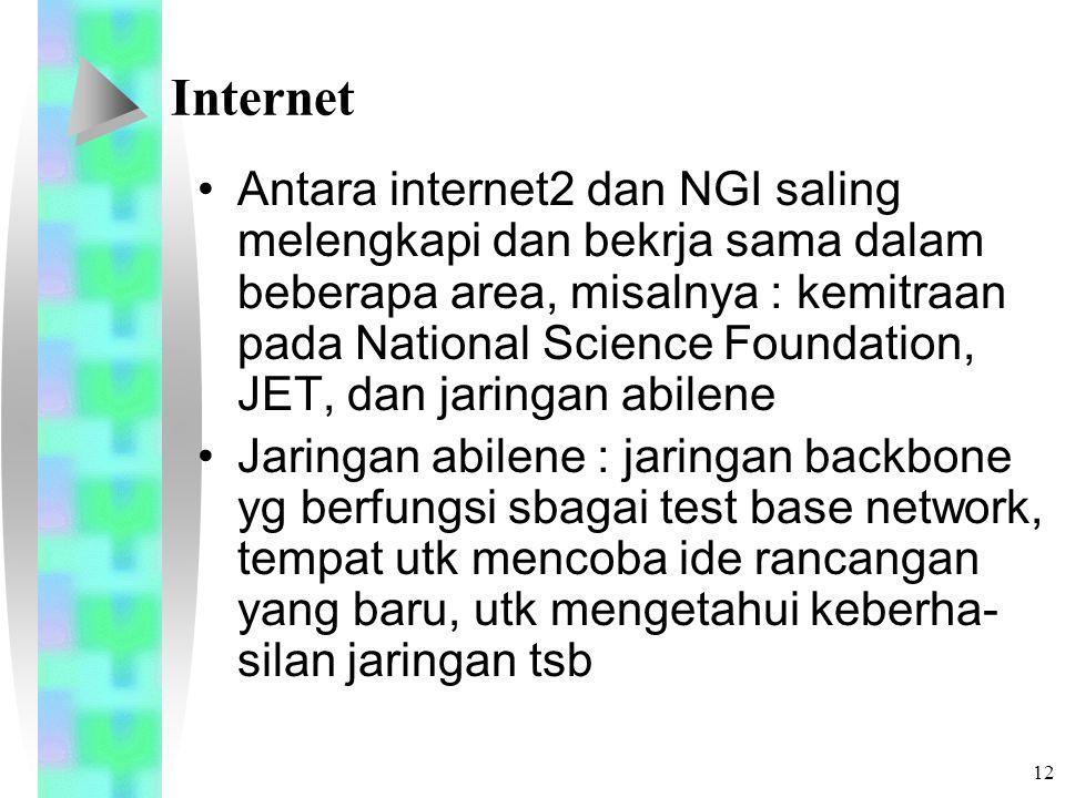 12 Internet Antara internet2 dan NGI saling melengkapi dan bekrja sama dalam beberapa area, misalnya : kemitraan pada National Science Foundation, JET