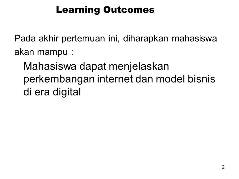 2 Learning Outcomes Pada akhir pertemuan ini, diharapkan mahasiswa akan mampu : Mahasiswa dapat menjelaskan perkembangan internet dan model bisnis di era digital