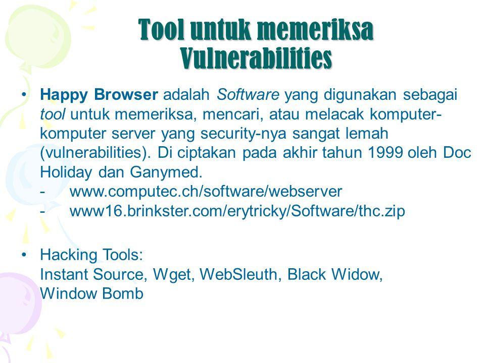 Tool untuk memeriksa Vulnerabilities Happy Browser adalah Software yang digunakan sebagai tool untuk memeriksa, mencari, atau melacak komputer- komputer server yang security-nya sangat lemah (vulnerabilities).