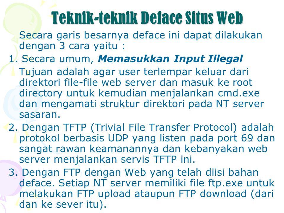 Teknik-teknik Deface Situs Web Secara garis besarnya deface ini dapat dilakukan dengan 3 cara yaitu : 1.