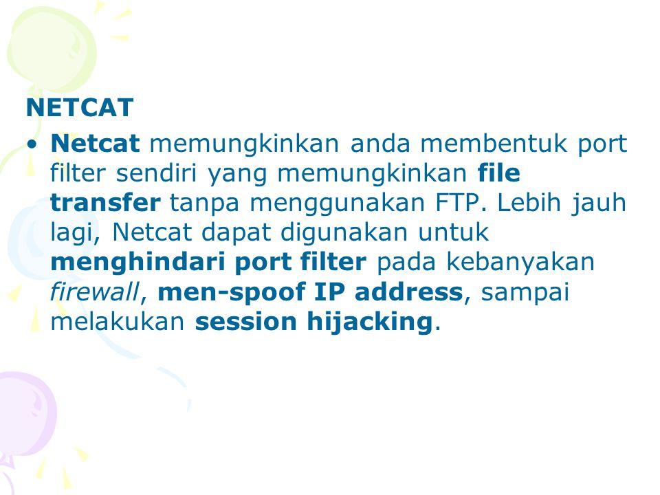 NETCAT Netcat memungkinkan anda membentuk port filter sendiri yang memungkinkan file transfer tanpa menggunakan FTP.
