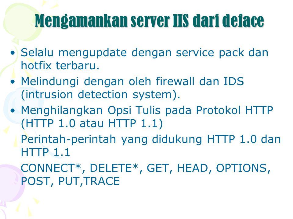 Mengamankan server IIS dari deface Selalu mengupdate dengan service pack dan hotfix terbaru.