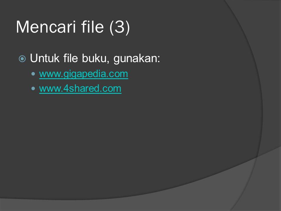 Mencari file (3)  Untuk file buku, gunakan: www.gigapedia.com www.4shared.com